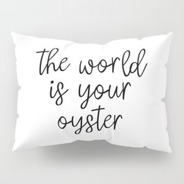 The World is Your Oyster, Style Wisdom, Motivational Quote, Inspirational Quote, Gift Idea, Art Pillow Sham