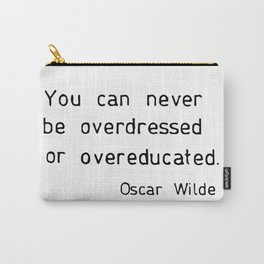 You can never be overdressed or overeducated Carry-All Pouch