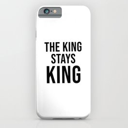 The King Stays King iPhone Case