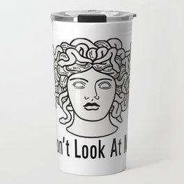 Medusa- Don't Look At me Travel Mug