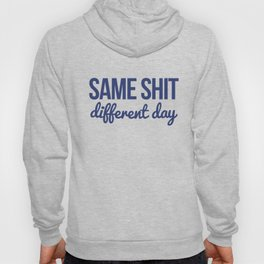 Same shit different day Hoody