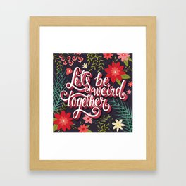 Let's Be Weird Together 01 Framed Art Print