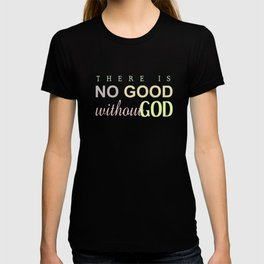 NO GOOD WITHOUT GOD T-shirt