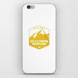 If It Ain't Ice Climbing I Don't Want It Climber Hiking Outdoor Adventure Gifts iPhone Skin