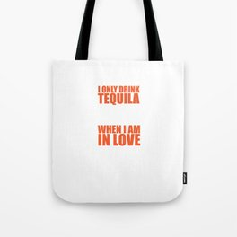 Only Drink Tequila When I'm in Love and Not T-Shirt Tote Bag