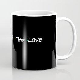 the one with the love Coffee Mug