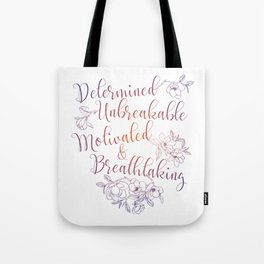 Determined. Unbreakable. Motivated. Breathtaking. Tote Bag
