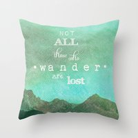 not all those who wander are lost Throw Pillows featuring NOT ALL THOSE WHO WANDER ARE LOST by SUNLIGHT STUDIOS  Monika Strigel