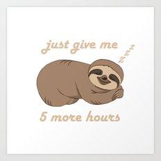 Sloth - 5 More Hours Art Print