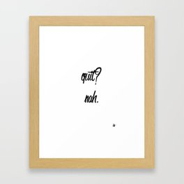 Inspirational Shit: Don't Quit Framed Art Print