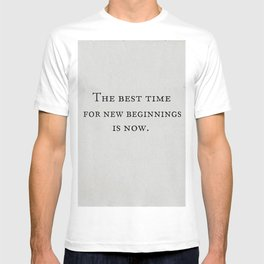 The Best Time for New Beginnings is Now Quote T-shirt