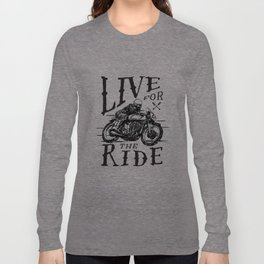 Live for the Ride Long Sleeve T-shirt
