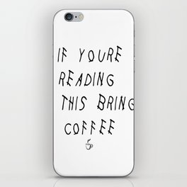 If You're Reading This Bring Coffee Parody iPhone Skin