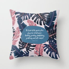 The fruit of the spirit is love, joy, peace, forbearance, kindness, goodness, faithfulness, gentleness, and self-control.  Galatians 5:22-23 Throw Pillow