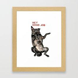 Hey Good Job Motivational Pugster Framed Art Print