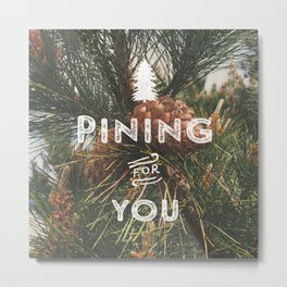 PINING FOR YOU Metal Print