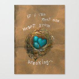 If I can keep one heart from breaking... Canvas Print