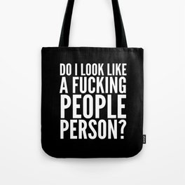 DO I LOOK LIKE A FUCKING PEOPLE PERSON? (Black & White) Tote Bag