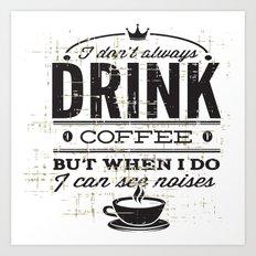 Drink Coffee Art Print