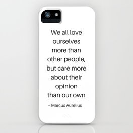 Stoic Philosophy Quotes - Marcus Aurelius - We all love ourselves iPhone Case