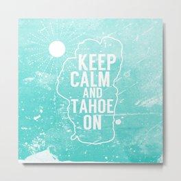 Keep Calm and Tahoe On Metal Print