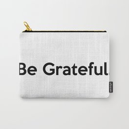 Be Grateful. Carry-All Pouch