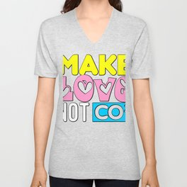 Make Love Not CO2 Climate Change Environment Unisex V-Neck