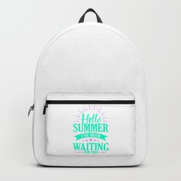 Hello Summer I've Been Waiting For You tp Backpack