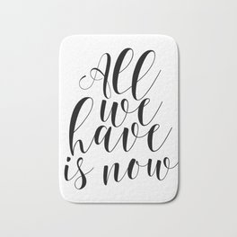 Typography Print All We Have Is Now Print Printable Wall Art Motivational Print Printable Quote Bath Mat
