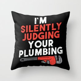 I'm Silently Judging Your Plumbing For Pipefitters Throw Pillow