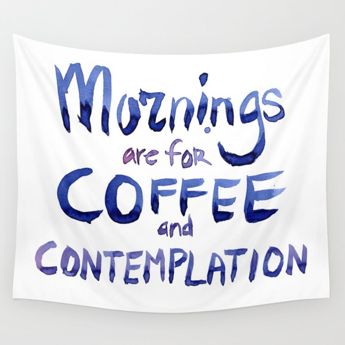 Mornings Are For Coffee And Contemplation Wall Tapestry By Olechka