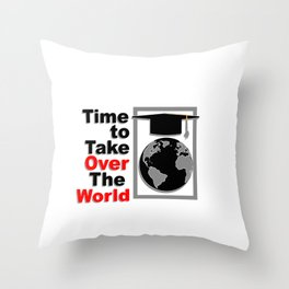 Motivating Graduating Gift - Time To Take Over The World Throw Pillow