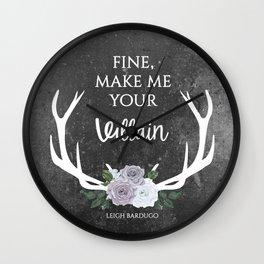 Make me your villain - The Darkling quote - Leigh Bardugo - Grey Wall Clock
