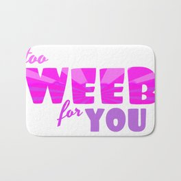 Too Weeb for You Bath Mat