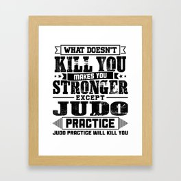 What Doesn't Kill Makes You Stronger Except Judo Practice Player Coach Gift Framed Art Print