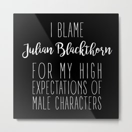 High Expectations - Julian Blackthorn Black Metal Print