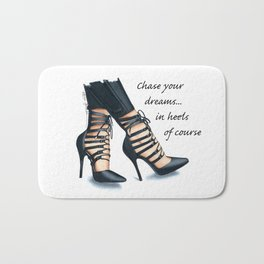 Chase your dreams in heels Bath Mat