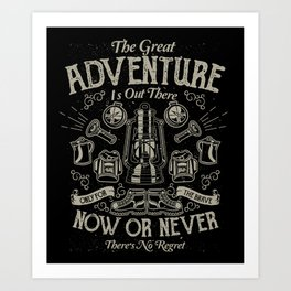 The Great Adventure is Out There Art Print