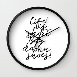 Life Is Short. Buy The Damn Shoes! Fun Quote Typography Art Print Wall Clock