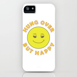 Hungover - But Happy iPhone Case