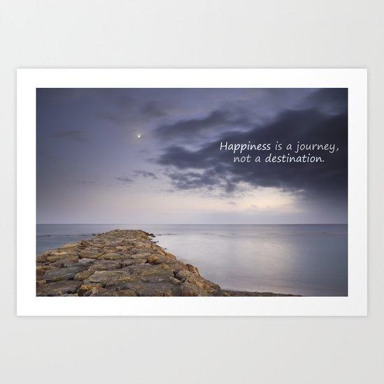 HAPPINESS IS A JOURNEY  NOT A DESTINATION Art Print