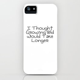 I Thought Growing Old Would Take Longer   Great Gift Idea iPhone Case