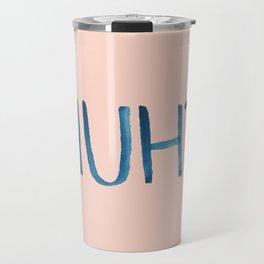 HUH? Travel Mug