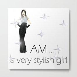 I am a Very Stylish Girl Metal Print