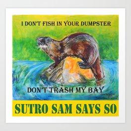 Don't Trash My Bay - Sutro Sam Says So Art Print