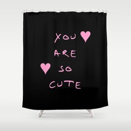 You are so cute - beauty,love,compliment,cumplido,romance,romantic. Shower Curtain