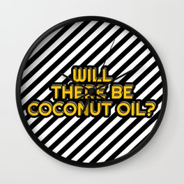 Will there be Coconut oil? Wall Clock
