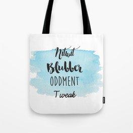 Nitwit, Blubber, Oddment, Tweak Tote Bag