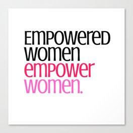 Empowered women empower women. Canvas Print