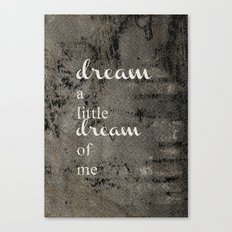 DREAM A LITTLE DREAM OF ME.. Canvas Print